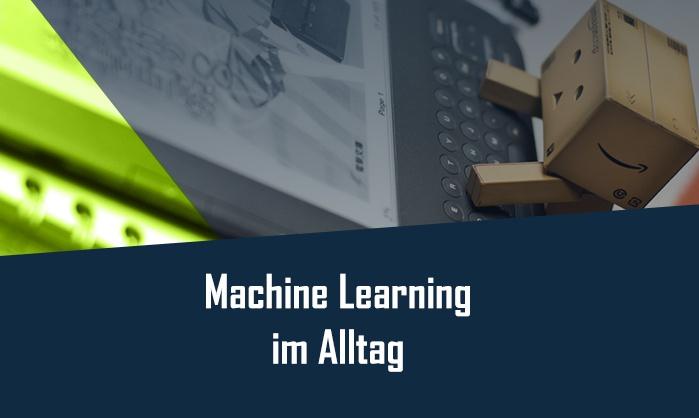 Beispiele für Machine Learning im Alltag
